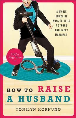 How to Raise a Husband Tonilyn Hornung