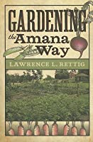 Gardening the Amana Way Lawrence L. Rettig