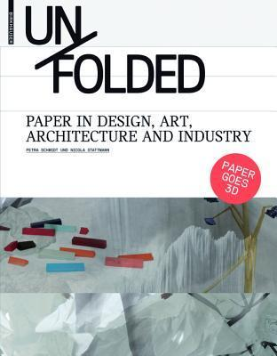Unfolded: Paper in Design, Art, Architecture and Industry  by  Petra Schmidt