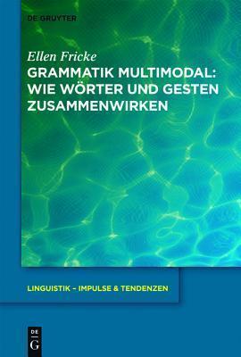 Grammatik Multimodal: Wie W Rter Und Gesten Zusammenwirken Ellen Fricke