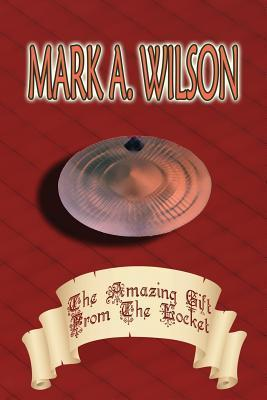 The Amazing Gift from the Locket  by  Mark A. Wilson