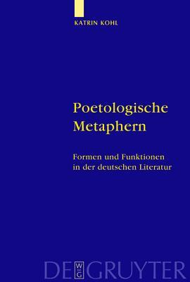 Poetologische Metaphern = Poetological Metaphors = Poetological Metaphors = Poetological Metaphors = Poetological Metaphors = Poetological Metaphors =  by  Katrin Kohl