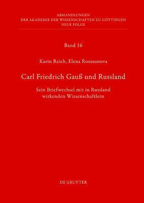 Carl Friedrich Gau Und Russland: Sein Briefwechsel Mit in Russland Wirkenden Wissenschaftlern  by  Karin Reich