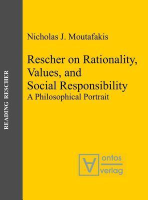 Rescher on Rationality, Values, and Social Responsibility: A Philosophical Portrait  by  Nicholas J Moutafakis