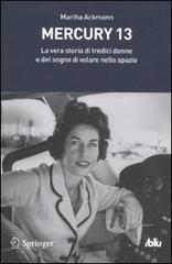 Mercury 13: La vera storia di tredici donne e del sogno di volare nello spazio Martha Ackmann