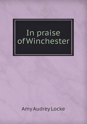 In Praise of Winchester  by  Amy Audrey Locke