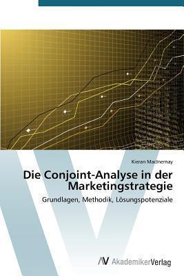 Die Conjoint-Analyse in Der Marketingstrategie  by  Macinernay Kieran