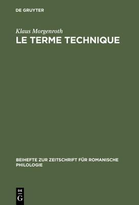 Le Terme Technique: Approches Theoriques, Etudes Statistiques Appliquees a la Langue de Specialite Economique Du Francais Et de LAllemand Klaus Morgenroth