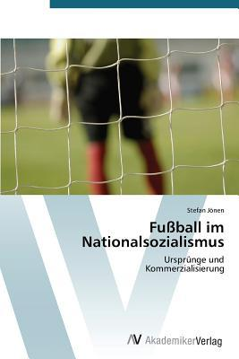 Fussball Im Nationalsozialismus  by  Jonen Stefan