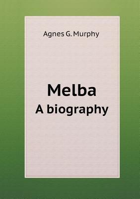 Melba a Biography  by  Agnes G. Murphy
