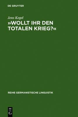 -Wollt Ihr Den Totalen Krieg?-: Eine Semiotische Und Linguistische Gesamtanalyse Der Rede Goebbels Im Berliner Sportpalast Am 18. Februar 1943  by  Jens Kegel