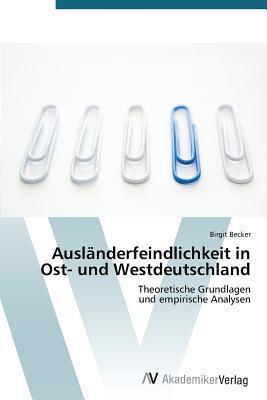 Auslanderfeindlichkeit in Ost- Und Westdeutschland Birgit Becker