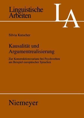 Kausalitat Und Argumentrealisierung: Zur Konstruktionsvarianz Bei Psychverben Am Beispiel Europaischer Sprachen Silvia Kutscher