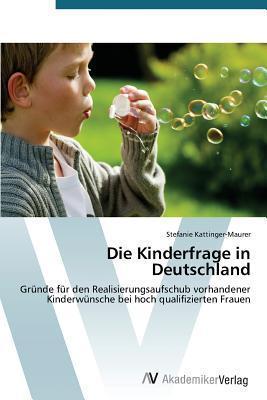 Die Kinderfrage in Deutschland Kattinger-Maurer Stefanie