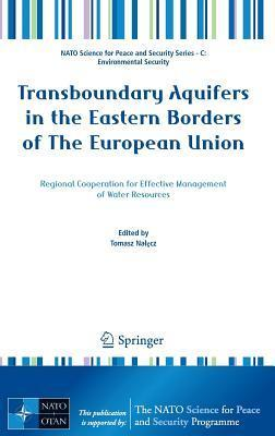 Transboundary Aquifers in the Eastern Borders of the European Union: Regional Cooperation for Effective Management of Water Resources  by  Tomasz Na Cz