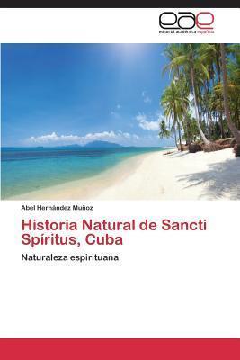 Historia Natural de Sancti Spiritus, Cuba  by  Hernandez Munoz Abel
