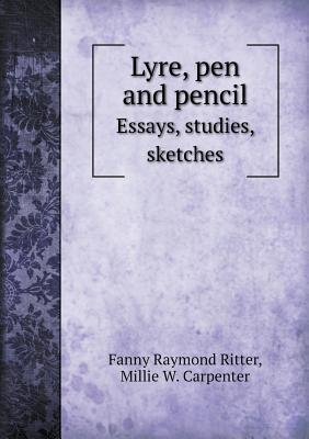 Lyre, Pen and Pencil Essays, Studies, Sketches  by  Fanny Raymond Ritter