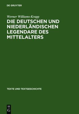Die Deutschen Und Niederlںandischen Legendare Des Mittelalters: Studien Zu Ihrer ںuberlieferungs , Text  Und Wirkungsgeschichte  by  Werner Williams-Krapp