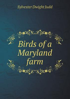 Birds of a Maryland Farm Sylvester Dwight Judd