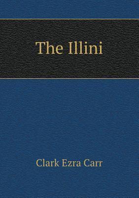 The Illini  by  Clark Ezra Carr