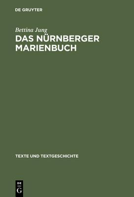 The Ana1/4rnberger Marienbucha. Study and Edition. (Texte Und Textgeschichte) (Pt. 55) Bettina Jung