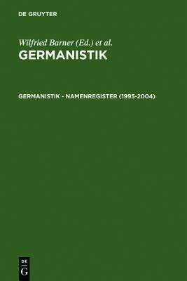 Germanistik Namenregister (1995-2004): Verzeichnet Sind Die Namen Von Personen Und Von Werken Unbekannter Verfasser  by  Ulla Fix