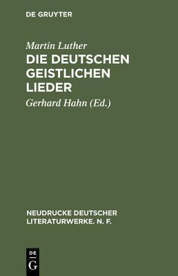 Die Deutschen Geistlichen Lieder Martin Luther