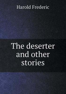 The Deserter and Other Stories Frederic Harold