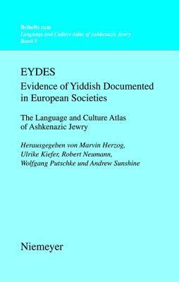 Eydes (Evidence of Yiddish Documented in European Societies): The Language and Culture Atlas of Ashkenazic Jewry  by  Marvin Herzog