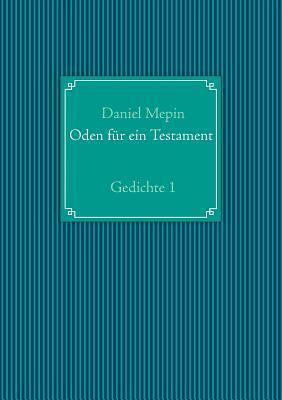 Oden für ein Testament: Gedichte 1  by  Daniel Mepin