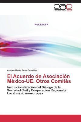 El Acuerdo de Asociacion Mexico-Ue. Otros Comites Saez Gonzalez Aurora Maria