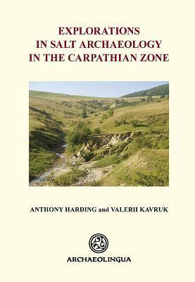 Explorations in Salt Archaeology in the Carpathian Zone  by  Anthony Harding
