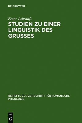 Studien Zu Einer Linguistik Des Grusses: Sprache Und Funktion Der Altfranzosischen Grussformeln Franz Lebsanft