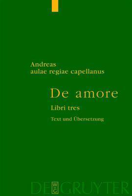 de Amore / Von Der Liebe: Libri Tres / Drei B Cher. Text Nach Der Ausgabe Von E. Trojel  by  Andreas Capellanus