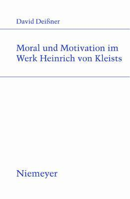 Moral Und Motivation Im Werk Heinrich Von Kleists David Deianer