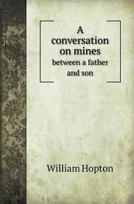 A Conversation on Mines Between a Father and Son  by  William Hopton