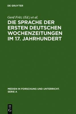Sprache der ersten deutschen Wochenzeitungen im 17. Jahrhundert Gerd Fritz