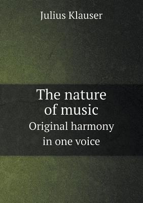 The Nature of Music Original Harmony in One Voice Julius Klauser