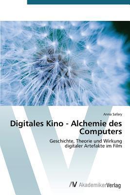 Digitales Kino - Alchemie Des Computers  by  Anna Safary