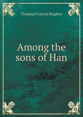Among the Sons of Han Thomas Francis Hughes