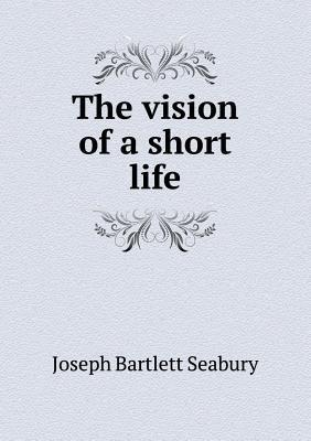 The Vision of a Short Life  by  Joseph Bartlett Seabury