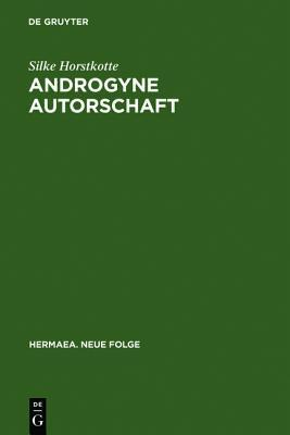 Androgynous Authorship. Poetry And Gender In The Prose Works Of Clemens Brentano. Silke Horstkotte