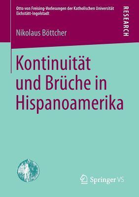 Kontinuitat Und Bruche in Hispanoamerika Nikolaus Bottcher