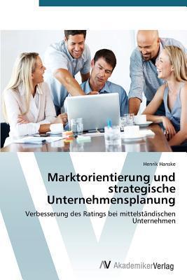 Marktorientierung Und Strategische Unternehmensplanung  by  Hanske Henrik