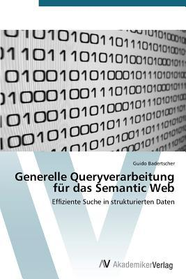 Generelle Queryverarbeitung Fur Das Semantic Web  by  Badertscher Guido