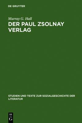 Der Paul Zsolnay Verlag: Von Der Gr Ndung Bis Zur R Ckkehr Aus Dem Exil Murray G. Hall