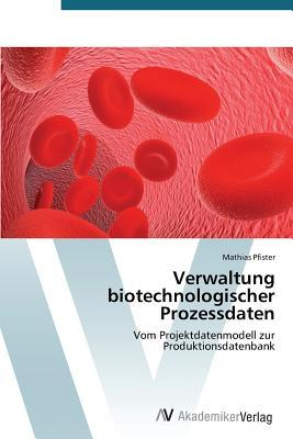 Verwaltung Biotechnologischer Prozessdaten  by  Pfister Mathias