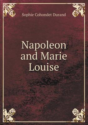 Napoleon and Marie Louise Sophie Cohondet Durand