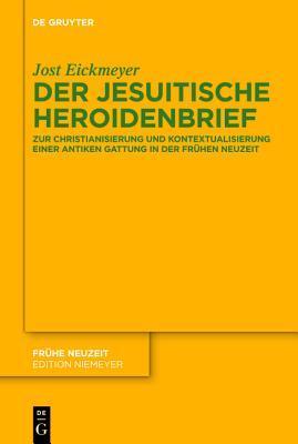 Der Jesuitische Heroidenbrief: Zur Christianisierung Und Kontextualisierung Einer Antiken Gattung in Der Fr Hen Neuzeit Jost Eickmeyer