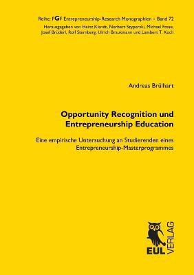 Opportunity Recognition Und Entrepreneurship Education Andreas Brulhart